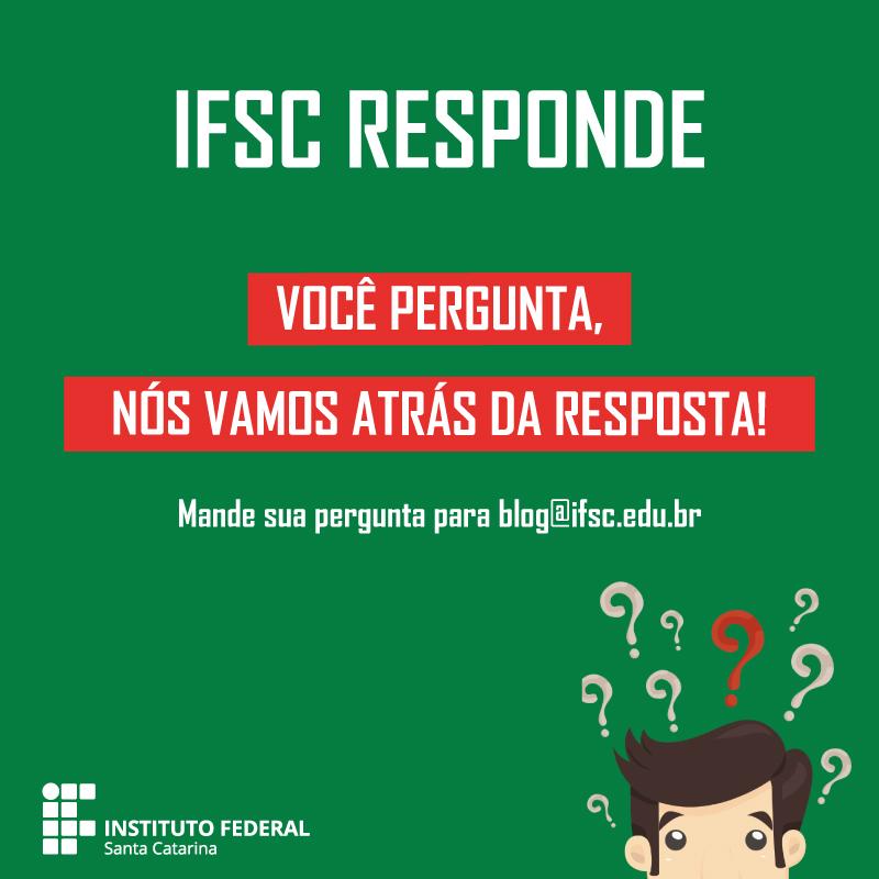 Arte IFSC Responde com fundo verde e a frase Você pergunta, nós vamos atrás da resposta. Mande sua pergunta para blog@ifsc.edu.br