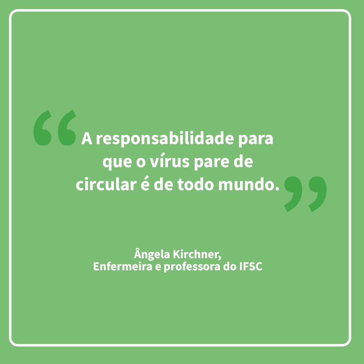 """Frase da professora do IFSC. Ângela: """"A responsabilidade para que o vírus pare de circular é de todo mundo""""."""